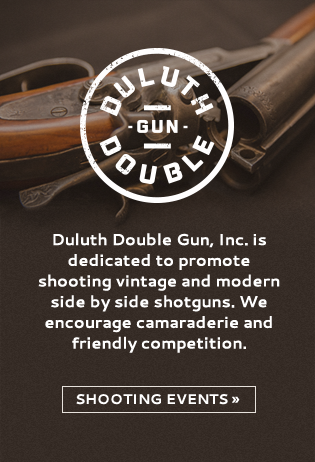 Duluth Double Gun, Inc. is dedicated to promote shooting vintage and modern side by side shotguns. We encourage camaraderie and friendly competition. Click to view shooting events »